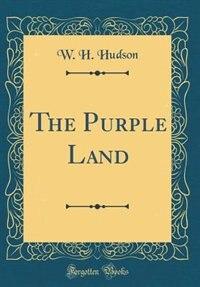 The Purple Land (Classic Reprint) de W. H. Hudson
