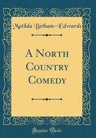 A North Country Comedy (Classic Reprint)