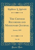 The Chinese Recorder and Missionary Journal, Vol. 20: January, 1889 (Classic Reprint)