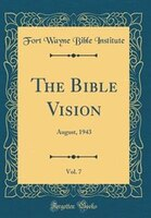 The Bible Vision, Vol. 7: August, 1943 (Classic Reprint)