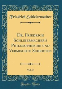 Dr. Friedrich Schleiermacher's Philosophische und Vermischte Schriften, Vol. 2 (Classic Reprint) by Friedrich Schleiermacher