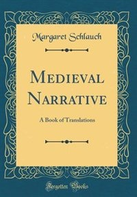 Medieval Narrative: A Book of Translations (Classic Reprint) by Margaret Schlauch