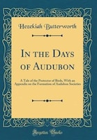 In the Days of Audubon: A Tale of the Protector of Birds, With an Appendix on the Formation of…