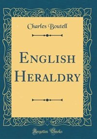English Heraldry (Classic Reprint) by Charles Boutell