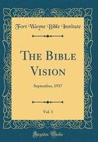 The Bible Vision, Vol. 1: September, 1937 (Classic Reprint)