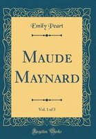 Maude Maynard, Vol. 1 of 3 (Classic Reprint)