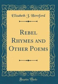 Rebel Rhymes and Other Poems (Classic Reprint) by Elizabeth J. Hereford