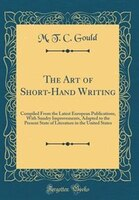 The Art of Short-Hand Writing: Compiled From the Latest European Publications, With Sundry…