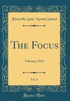 The Focus, Vol. 4: February, 1914 (Classic Reprint)
