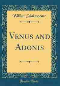 Venus and Adonis (Classic Reprint) by William Shakespeare