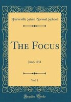 The Focus, Vol. 1: June, 1911 (Classic Reprint)
