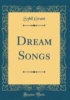 Dream Songs (Classic Reprint)