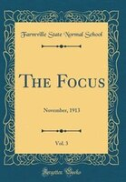 The Focus, Vol. 3: November, 1913 (Classic Reprint)