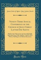 Ninety-Third Annual Conference of the Church of Jesus Christ Latter-Day Saints: Held in the…