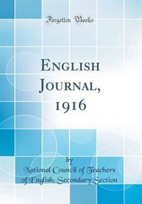 English Journal, 1916 (Classic Reprint) by National Council of Teachers of Section