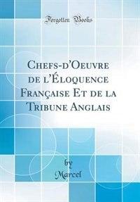 Chefs-d'Oeuvre de l'Éloquence Française Et de la Tribune Anglais (Classic Reprint) by Marcel Marcel