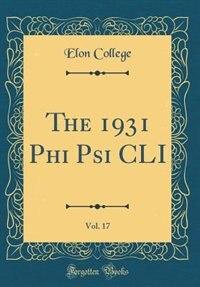 The 1931 Phi Psi CLI, Vol. 17 (Classic Reprint) by Elon College