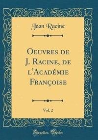 Oeuvres de J. Racine, de l'Académie Françoise, Vol. 2 (Classic Reprint) by JEAN RACINE