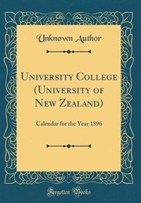 University College (University of New Zealand): Calendar for the Year 1896 (Classic Reprint) by Unknown Author