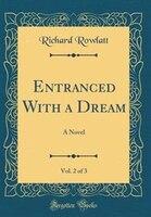 Entranced With a Dream, Vol. 2 of 3: A Novel (Classic Reprint)