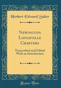 Newington Longeville Charters: Transcribed and Edited With an Introduction (Classic Reprint) by Herbert Edward Salter