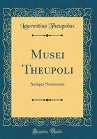 Musei Theupoli: Antiqua Numismata (Classic Reprint)