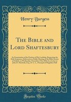 The Bible and Lord Shaftesbury: An Examination of the Position of His Lordship, Respecting the Holy…