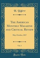 The American Monthly Magazine and Critical Review, Vol. 1: May-October, 1817 (Classic Reprint)