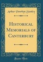 Historical Memorials of Canterbury (Classic Reprint)