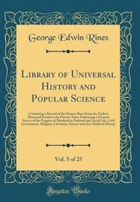 Library of Universal History and Popular Science, Vol. 5 of 25: Containing a Record of the Human Race From the Earliest Historical Period to the Present Time; Embr by George Edwin Rines