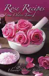 Rose Recipes From Olden Times by Eleanour Sinclair Rohde
