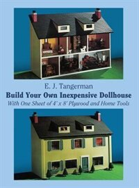 Build Your Own Inexpensive Dollhouse by E. J. Tangerman