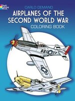 Airplanes Of The Second World War Coloring Book