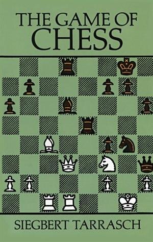 The Game Of Chess by Siegbert Tarrasch