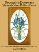 Decorative Doorways Stained Glass Pattern Book: 151 Designs for Sidelights, Fanlights, Transoms, etc. by Carolyn Relei