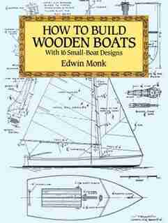 How To Build Wooden Boats: With 16 Small-boat Designs by Edwin Monk