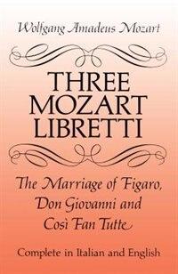 Three Mozart Libretti: The Marriage of Figaro, Don Giovanni and Cosi Fan Tutte, Complete in Italian…