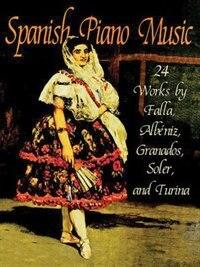 Spanish Piano Music: 24 Works by de Falla, Albeniz, Granados, Soler and Turina