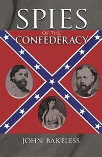 Book Spies of the Confederacy by John Bakeless