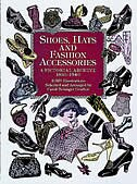 Shoes, Hats and Fashion Accessories: A Pictorial Archive, 1850-1940 by Carol Belanger Grafton
