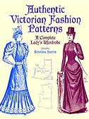 Authentic Victorian Fashion Patterns: A Complete Lady's Wardrobe by Kristina Harris
