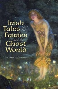 Irish Tales of the Fairies and the Ghost World