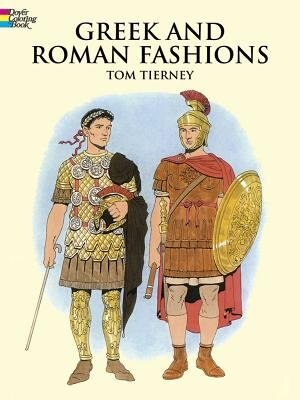 Greek And Roman Fashions by Tom Tierney