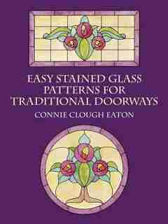 EASY STAINED GLASS PATTERNS FOR TRADITIONAL DOORWAYS by Connie Clough Clough Eaton