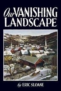 Our Vanishing Landscape by Eric Sloane