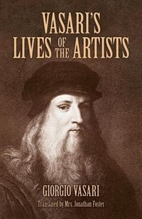 Vasari's Lives of the Artists: Giotto, Masaccio, Fra Filippo Lippi, Botticelli, Leonardo, Raphael…