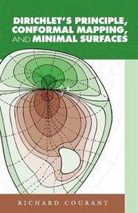 Dirichlet's Principle, Conformal Mapping, and Minimal Surfaces by Richard Courant