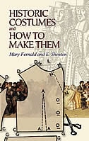 Historic Costumes and How to Make Them by Mary Fernald