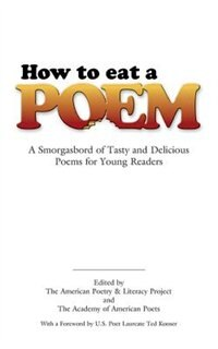 How to Eat a Poem: A Smorgasbord of Tasty and Delicious Poems for Young Readers