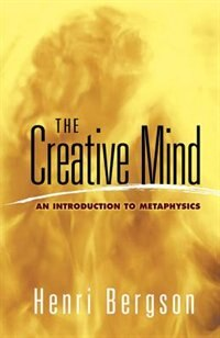 The Creative Mind: An Introduction to Metaphysics de Henri Bergson